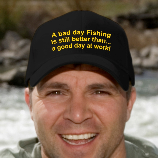 A bad day fishing is still better than a good day at work for Is today a good fishing day