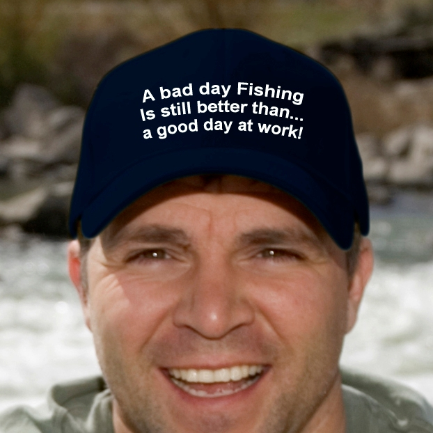 A bad day fishing is still better than a good day at work for Is today a good day to fish